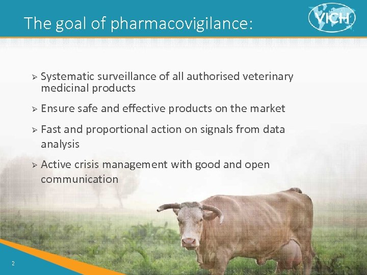 The goal of pharmacovigilance: Ø Ø 2 Systematic surveillance of all authorised veterinary medicinal