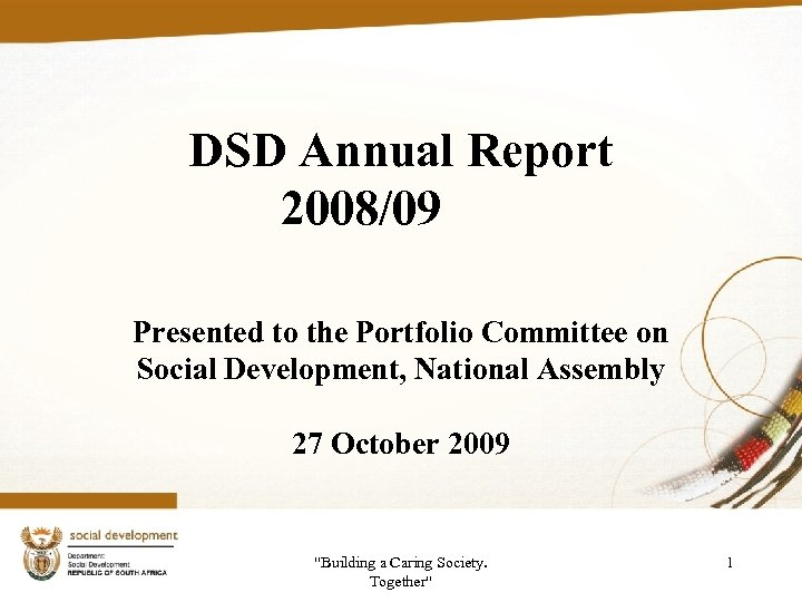 DSD Annual Report 2008/09 Presented to the Portfolio Committee on Social Development, National Assembly