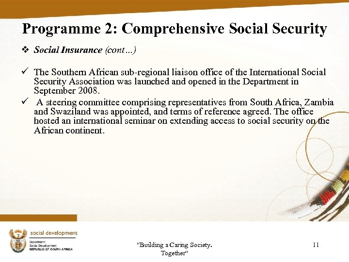 Programme 2: Comprehensive Social Security v Social Insurance (cont…) ü The Southern African sub-regional