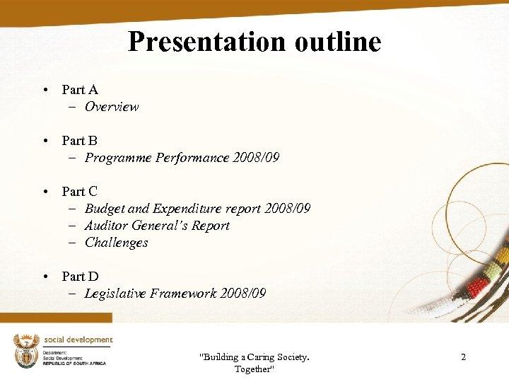Presentation outline • Part A – Overview • Part B – Programme Performance 2008/09