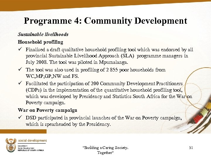 Programme 4: Community Development Sustainable livelihoods Household profiling ü Finalised a draft qualitative household