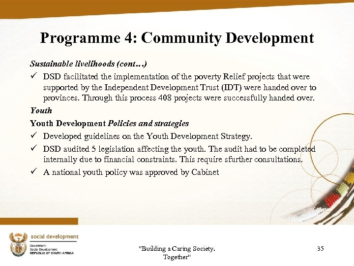 Programme 4: Community Development Sustainable livelihoods (cont…) ü DSD facilitated the implementation of the