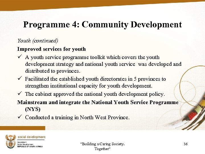 Programme 4: Community Development Youth (continued) Improved services for youth ü A youth service