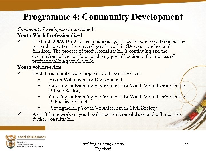 Programme 4: Community Development (continued) Youth Work Professionalised ü In March 2009, DSD hosted