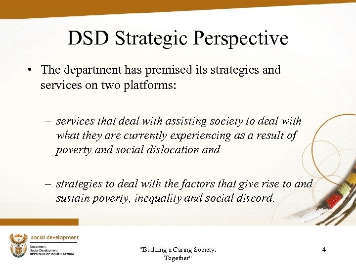DSD Strategic Perspective • The department has premised its strategies and services on two
