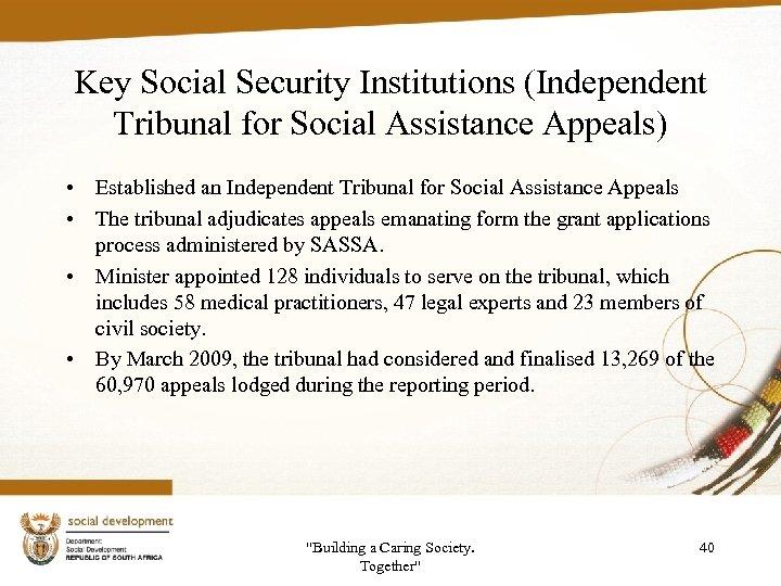 Key Social Security Institutions (Independent Tribunal for Social Assistance Appeals) • Established an Independent