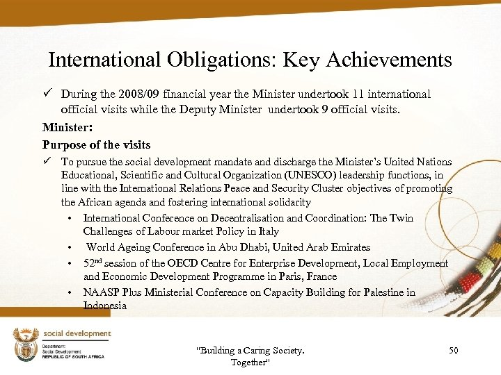 International Obligations: Key Achievements ü During the 2008/09 financial year the Minister undertook 11