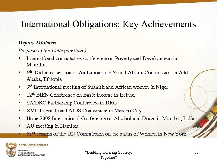 International Obligations: Key Achievements Deputy Minister: Purpose of the visits (continue) • International consultative