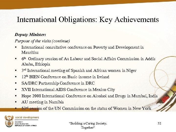 International Obligations: Key Achievements Deputy Minister: Purpose of the visits (continue) • International consultative