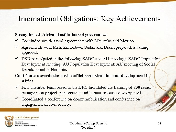 International Obligations: Key Achievements Strengthened African Institutions of governance ü Concluded multi-lateral agreements with