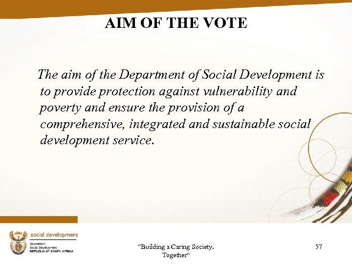 AIM OF THE VOTE The aim of the Department of Social Development is to