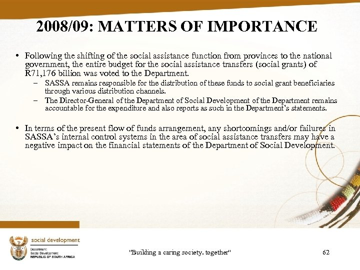 2008/09: MATTERS OF IMPORTANCE • Following the shifting of the social assistance function from