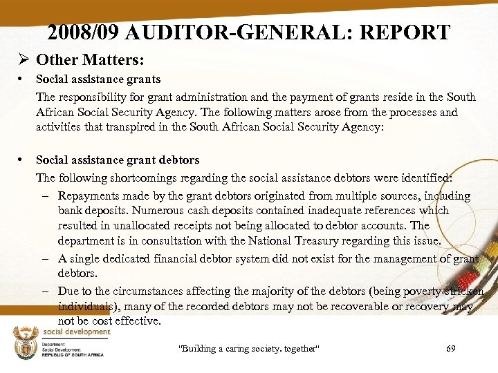 2008/09 AUDITOR-GENERAL: REPORT Ø Other Matters: • Social assistance grants The responsibility for grant