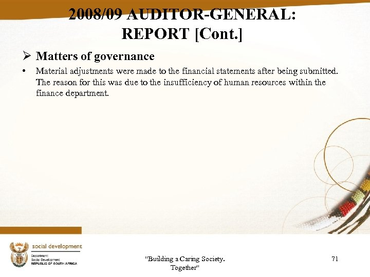 2008/09 AUDITOR-GENERAL: REPORT [Cont. ] Ø Matters of governance • Material adjustments were made