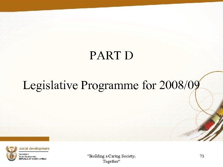 PART D Legislative Programme for 2008/09