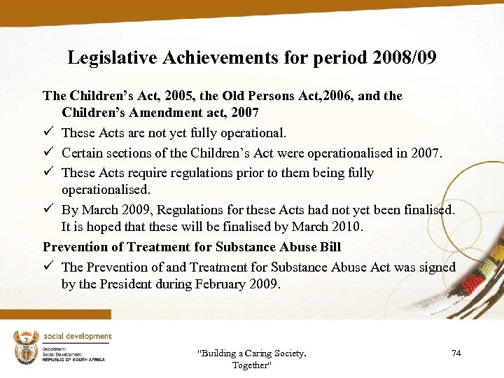 Legislative Achievements for period 2008/09 The Children's Act, 2005, the Old Persons Act, 2006,