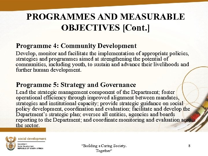 PROGRAMMES AND MEASURABLE OBJECTIVES [Cont. ] Programme 4: Community Development Develop, monitor and facilitate