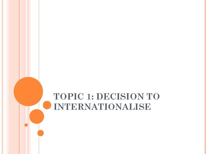 TOPIC 1: DECISION TO INTERNATIONALISE