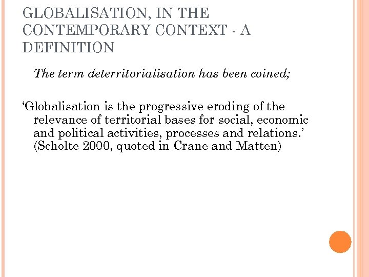 GLOBALISATION, IN THE CONTEMPORARY CONTEXT - A DEFINITION The term deterritorialisation has been coined;