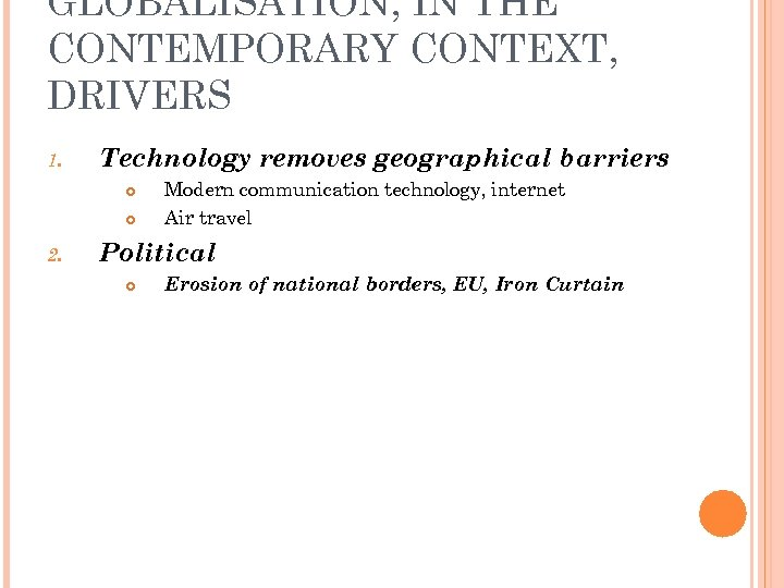 GLOBALISATION, IN THE CONTEMPORARY CONTEXT, DRIVERS 1. Technology removes geographical barriers 2. Modern communication