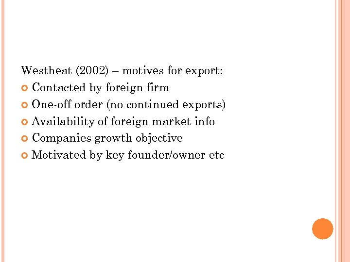 Westheat (2002) – motives for export: Contacted by foreign firm One-off order (no continued