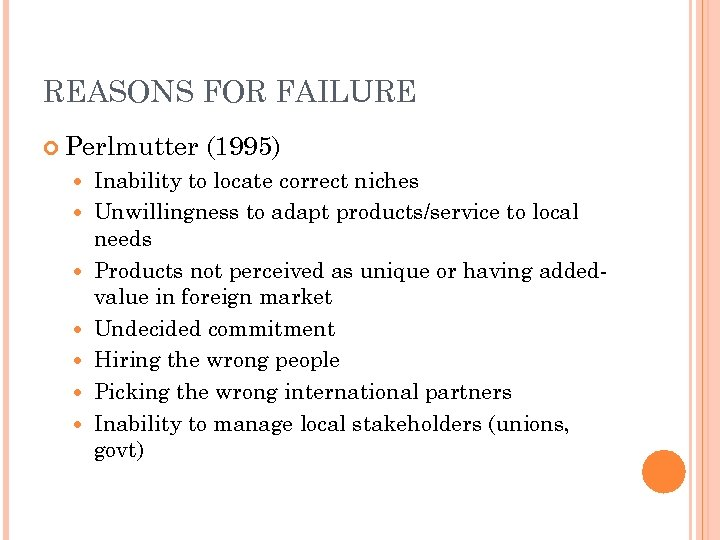 REASONS FOR FAILURE Perlmutter (1995) Inability to locate correct niches Unwillingness to adapt products/service