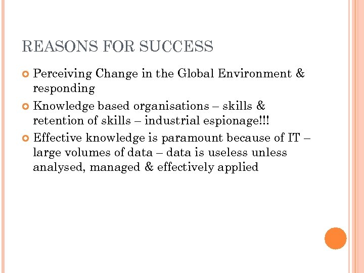 REASONS FOR SUCCESS Perceiving Change in the Global Environment & responding Knowledge based organisations