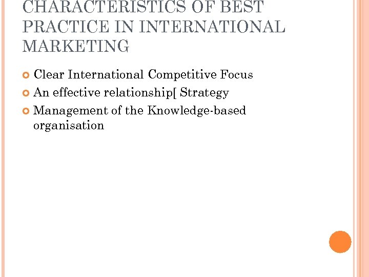 CHARACTERISTICS OF BEST PRACTICE IN INTERNATIONAL MARKETING Clear International Competitive Focus An effective relationship[