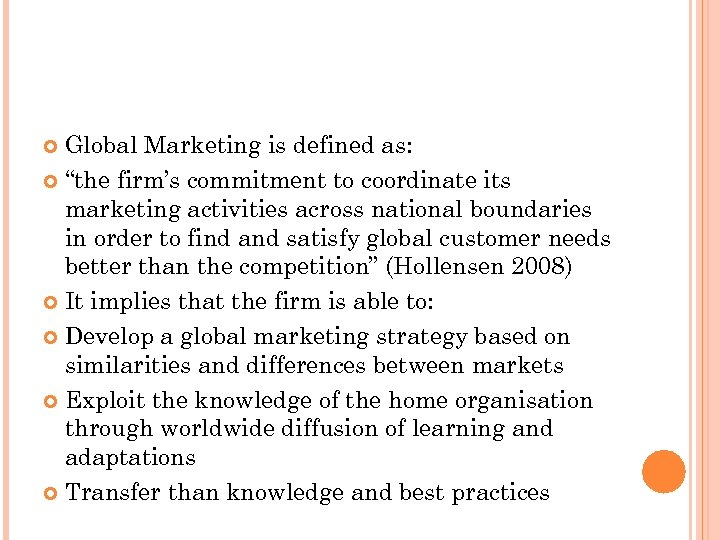 "Global Marketing is defined as: ""the firm's commitment to coordinate its marketing activities across"