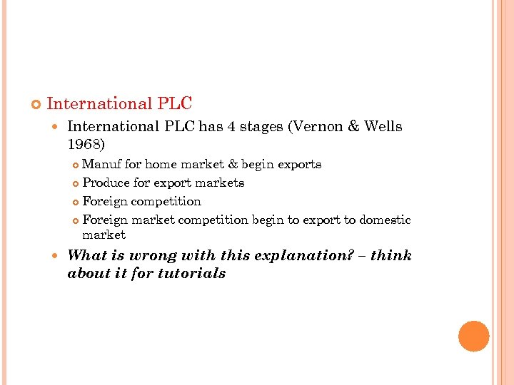 International PLC has 4 stages (Vernon & Wells 1968) Manuf for home market