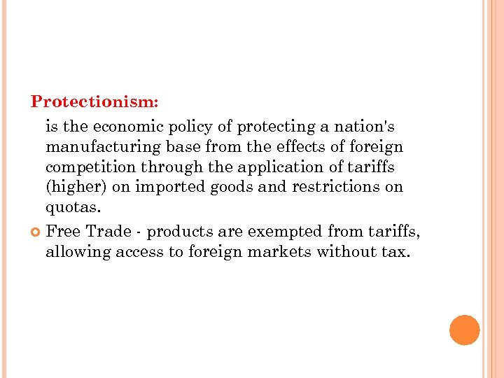 Protectionism: is the economic policy of protecting a nation's manufacturing base from the effects