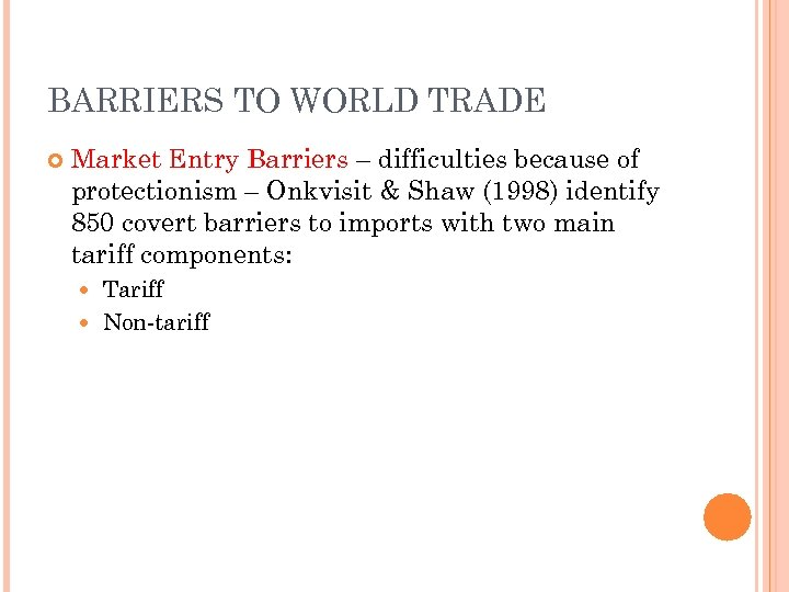 BARRIERS TO WORLD TRADE Market Entry Barriers – difficulties because of protectionism – Onkvisit