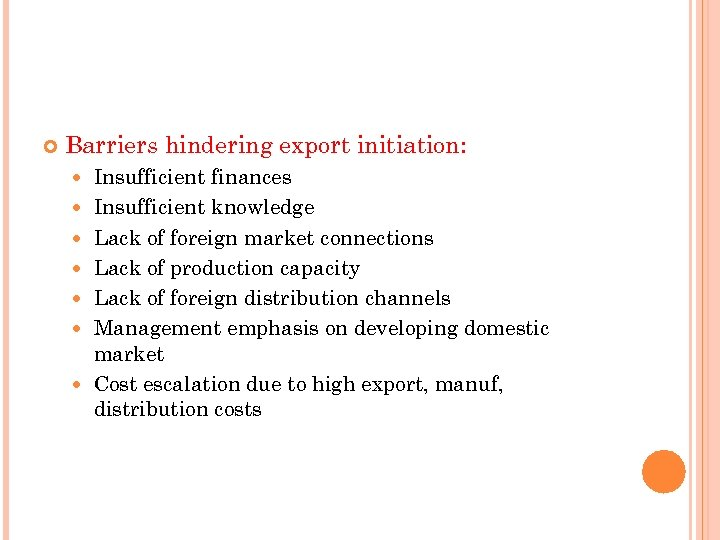 Barriers hindering export initiation: Insufficient finances Insufficient knowledge Lack of foreign market connections