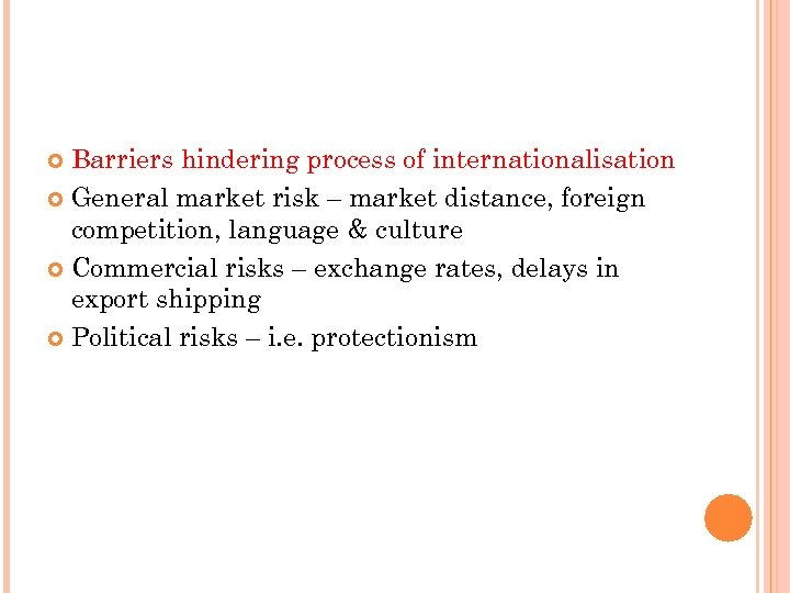 Barriers hindering process of internationalisation General market risk – market distance, foreign competition, language