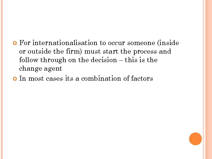 For internationalisation to occur someone (inside or outside the firm) must start the process