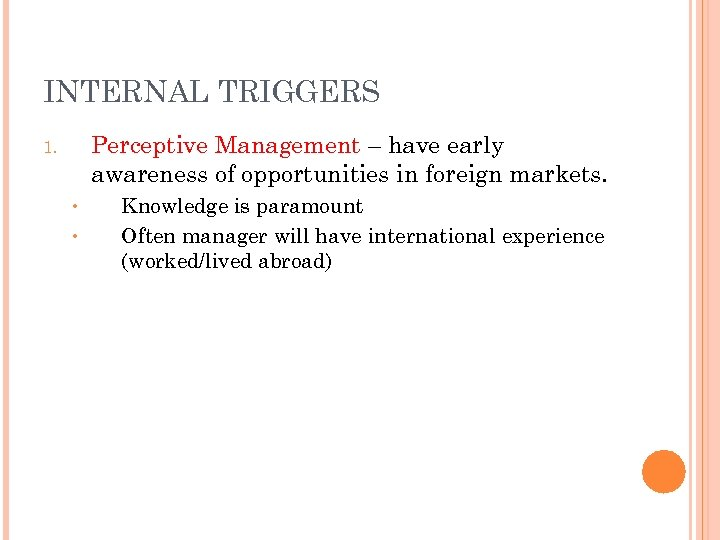 INTERNAL TRIGGERS Perceptive Management – have early awareness of opportunities in foreign markets. 1.