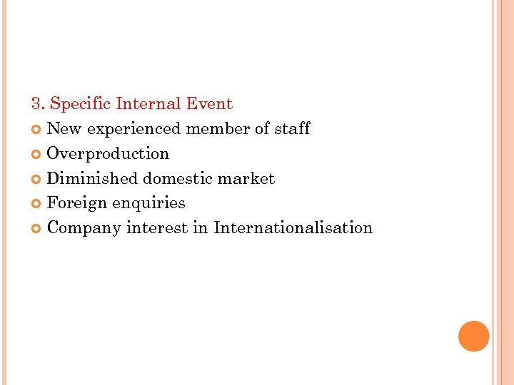 3. Specific Internal Event New experienced member of staff Overproduction Diminished domestic market Foreign