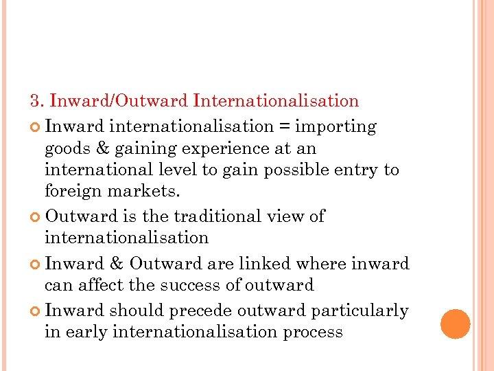 3. Inward/Outward Internationalisation Inward internationalisation = importing goods & gaining experience at an international