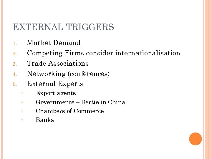 EXTERNAL TRIGGERS Market Demand Competing Firms consider internationalisation Trade Associations Networking (conferences) External Experts