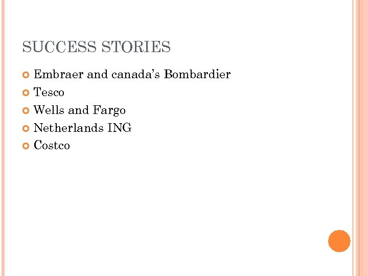 SUCCESS STORIES Embraer and canada's Bombardier Tesco Wells and Fargo Netherlands ING Costco