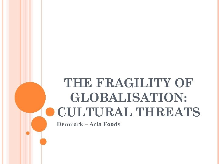 THE FRAGILITY OF GLOBALISATION: CULTURAL THREATS Denmark – Arla Foods
