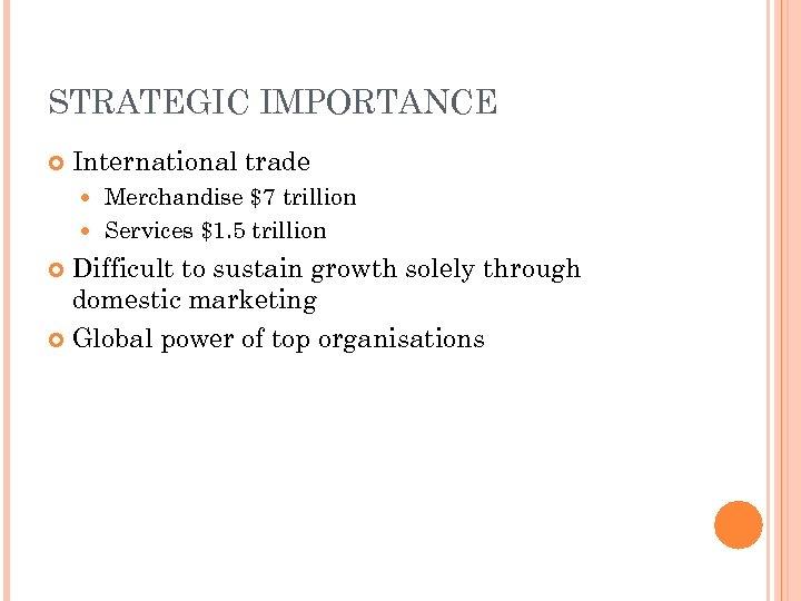 STRATEGIC IMPORTANCE International trade Merchandise $7 trillion Services $1. 5 trillion Difficult to sustain