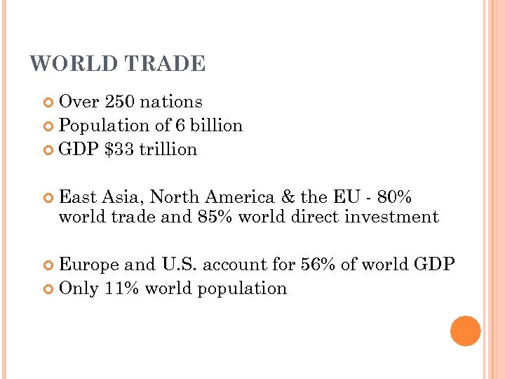 WORLD TRADE Over 250 nations Population of 6 billion GDP $33 trillion East Asia,