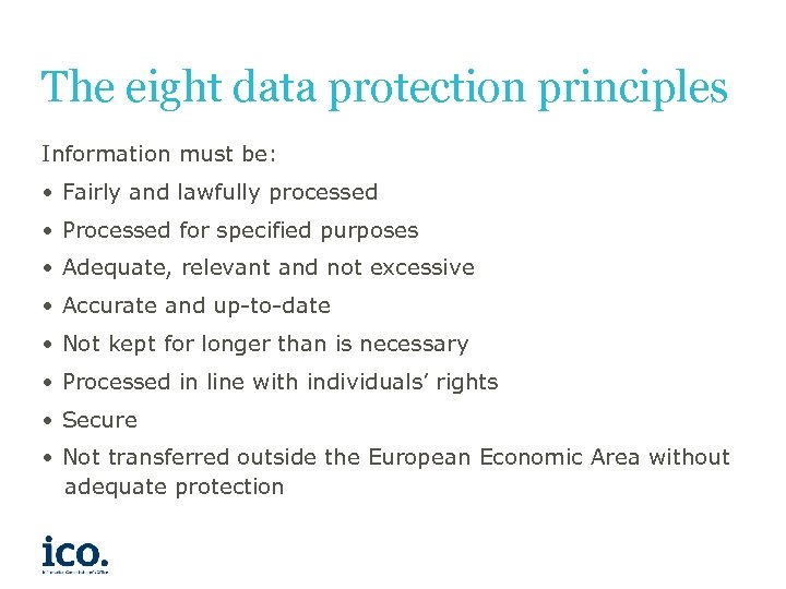 The eight data protection principles Information must be: • Fairly and lawfully processed •
