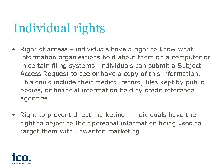 Individual rights • Right of access – individuals have a right to know what
