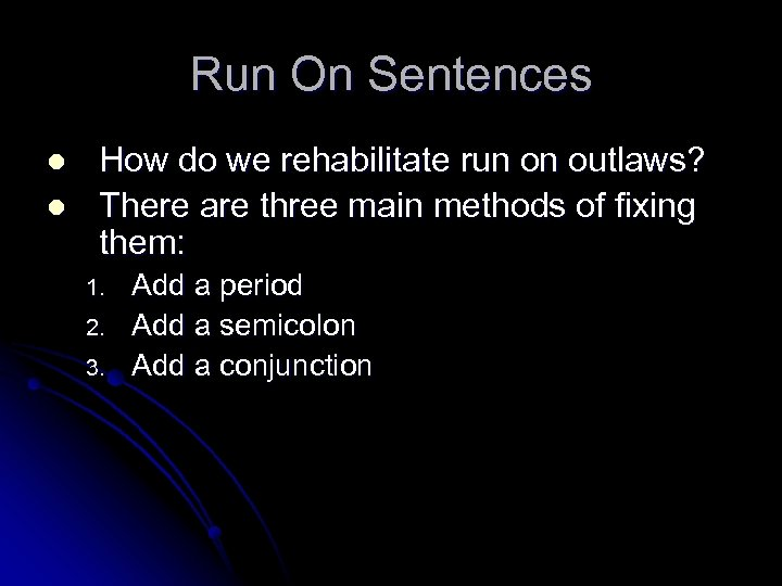 Run On Sentences l l How do we rehabilitate run on outlaws? There are