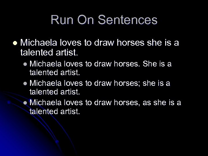 Run On Sentences l Michaela loves to draw horses she is a talented artist.