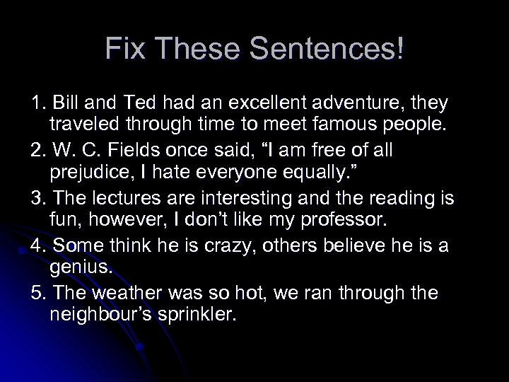 Fix These Sentences! 1. Bill and Ted had an excellent adventure, they traveled through