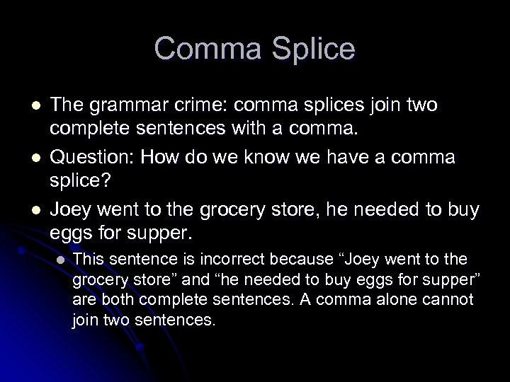 Comma Splice l l l The grammar crime: comma splices join two complete sentences