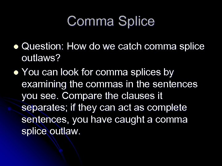 Comma Splice Question: How do we catch comma splice outlaws? l You can look